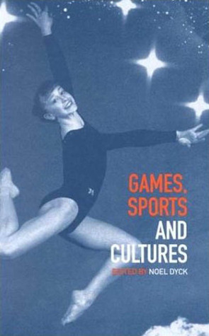 Games, Sports and Cultures Noel Dyck