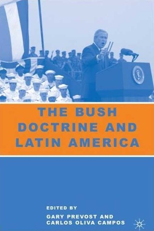 The Bush Doctrine and Latin America  by  Carlos Oliva Campos