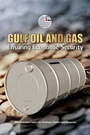 Gulf Oil and Gas: Ensuring Economic Security The Emirates Center for Strategic Studies and Research