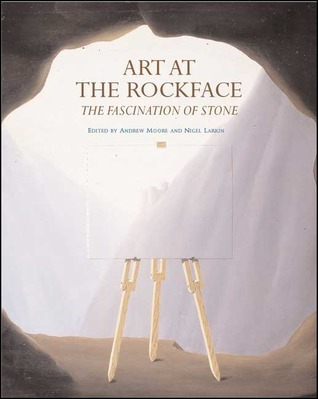 Art at the Rockface: The Fascination of Stone  by  Andrew Moore