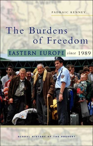The Burdens of Freedom: Eastern Europe since 1989 Padraic Kenney