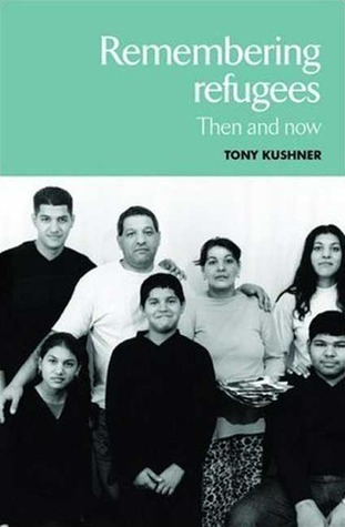 Remembering Refugees: Then and Now  by  Tony  Kushner