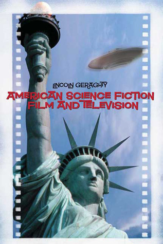 American Science Fiction Film and Television  by  Lincoln Geraghty