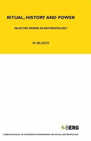 Ritual, History and Power: Selected Papers in Anthropology  by  Maurice Bloch