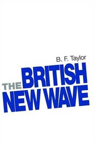 The British New Wave: A Certain Tendency? B. Taylor