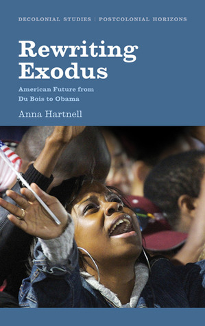 Rewriting Exodus: American Futures from Du Bois to Obama  by  Anna Hartnell