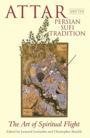 Attar and the Persian Sufi Tradition: The Art of Spiritual Flight  by  Christopher Shackle