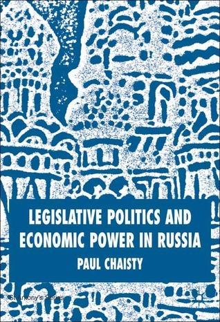 Legislative Politics and Economic Power in Russia  by  Paul Chaisty