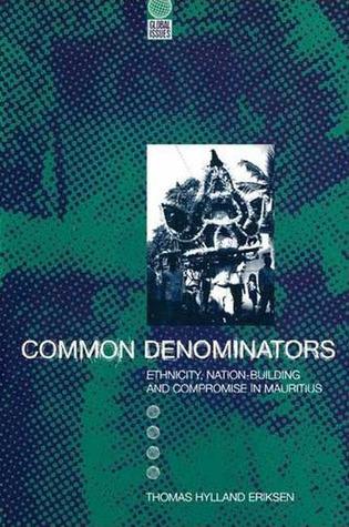 Common Denominators: Ethnicity, Nation-Building and Compromise in Mauritius Thomas Hylland Eriksen