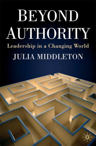 Beyond Authority: Leadership in a Changing World Julia Middleton