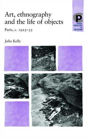 Art, Ethnography and the Life of Objects: Paris, c. 1925-35 Julia Kelly