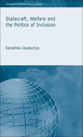 Statecraft, Welfare and the Politics of Inclusion Kanishka Jayasuriya