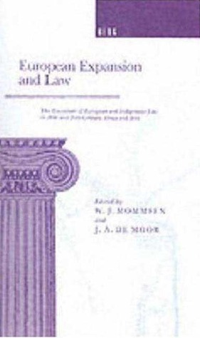European Expansion and Law: The Encounter of European and Indigenous Law in the 19th- and 2th-Century Africa and Asia  by  J.A. de Moor