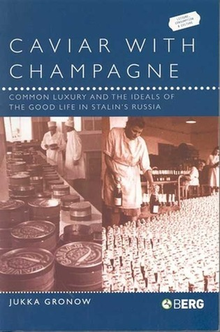 Caviar with Champagne: Common Luxury and the Ideals of the Good Life in Stalins Russia  by  Jukka Gronow