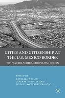 Cities and Citizenship at the U.S.-Mexico Border: The Paso del Norte Metropolitan Region Kathleen Staudt