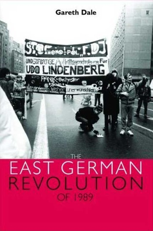 The East German Revolution of 1989 Gareth Dale