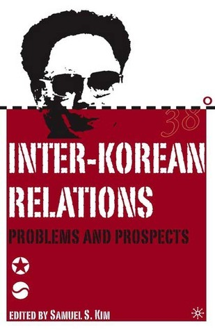 Inter-Korean Relations: Problems and Prospects Samuel S. Kim