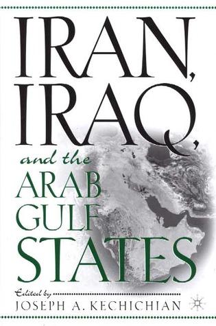 Iran, Iraq and the Arab Gulf States Joseph A. Kechichian