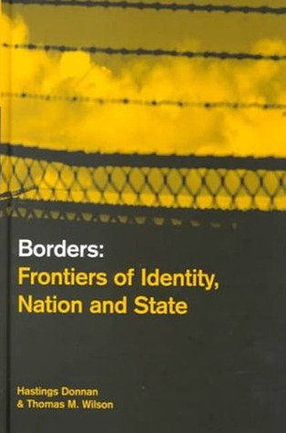 Borders: Frontiers of Identity, Nation and State  by  Hastings Donnan