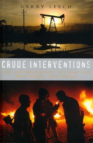 Crude Interventions: The United States, Oil and the New World (Dis) Order Garry Leech