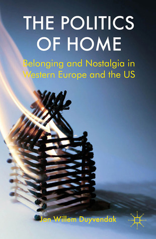The Politics of Home: Belonging and Nostalgia in Europe and the United States Jan Willem Duyvendak