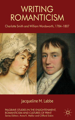 Writing Romanticism: Charlotte Smith and William Wordsworth, 1784-1807  by  Jacqueline M. Labbe