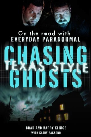 Chasing Ghosts, Texas Style: On the Road with Everyday Paranormal  by  Brad Klinge
