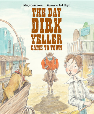 The Day Dirk Yeller Came to Town Mary Casanova