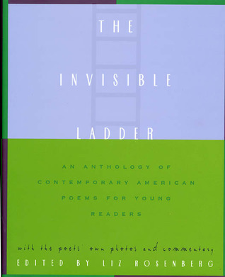 The Invisible Ladder: An Anthology of Contemporary American Poems for Young Readers Liz Rosenberg