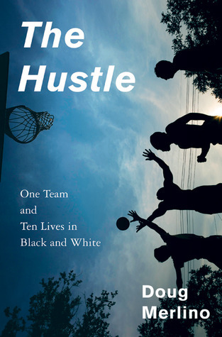 The Hustle: One Team and Ten Lives in Black and White  by  Doug Merlino