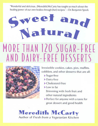 Sweet and Natural: More Than 120 Sugar-Free and Dairy-Free Desserts  by  Meredith McCarty