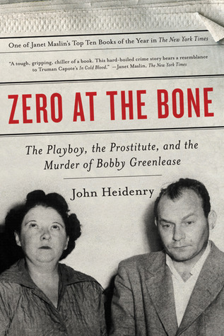 Zero at the Bone: The Playboy, the Prostitute, and the Murder of Bobby Greenlease John Heidenry