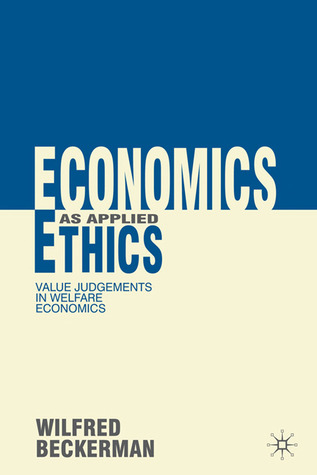 Economics as Applied Ethics: Value Judgements in Welfare Economics  by  Wilfred Beckerman