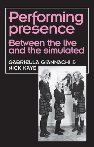 Performing Presence: Between the Live and the Simulated  by  Gabriella Giannachi