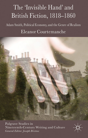 Invisible Hand and British Fiction, 1818-1860 Eleanor Courtemanche