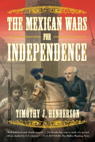 The Mexican Wars for Independence Timothy Henderson