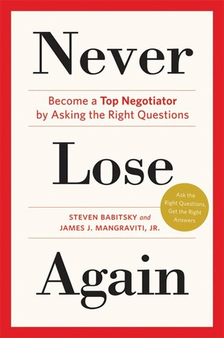 Never Lose Again: Become a Top Negotiator Asking the Right Questions by Steven Babitsky