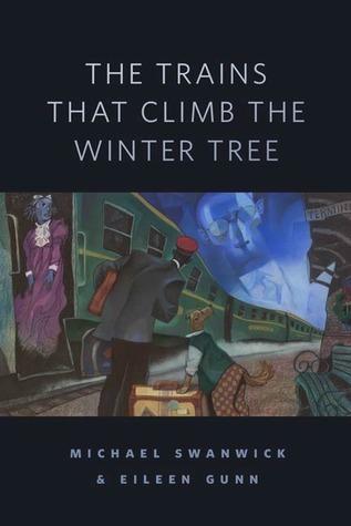 The Trains That Climb the Winter Tree Michael Swanwick