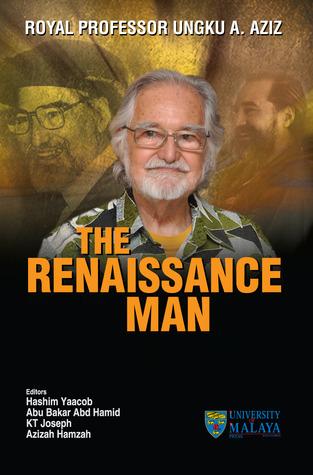 Royal Professor Ungku A. Aziz: The Renaissance Man  by  Hashim Yaacob
