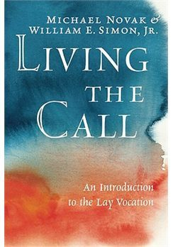 Living the Call: An Introduction to the Lay Vocation Michael Novak