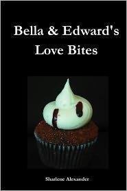 Bella and Edwards Love Bites: Tasty Twilight Series Recipes  by  Sharlene Alexander