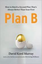 Plan B: How to Hatch a Second Plan Thats Always Better Than Your First  by  David K. Murray