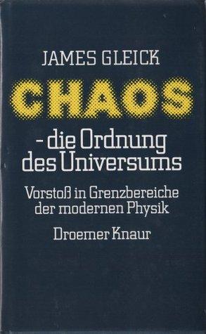 Chaos - die Ordnung des Universums: Vorstoß in Grenzbereiche der modernen Physik  by  James Gleick