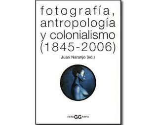 Fotografía, Antropología y Colonialismo (1845 - 2006) Juan Naranjo