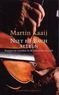 Niet bij Bach alleen Martin Kaaij