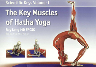 The Key Muscles of Yoga: Scientific Keys Volume I Ray Long