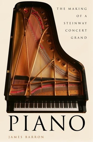 Piano: The Making of a Steinway Concert Grand James Barron