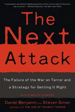The Next Attack: The Failure of the War on Terror and a Strategy for Getting it Right  by  Daniel Benjamin