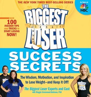 The Biggest Loser Success Secrets: The Wisdom, Motivation, and Inspiration to Lose Weight--and Keep It Off!  by  Maggie Greenwood-Robinson