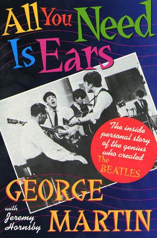 All You Need Is Ears: The inside personal story of the genius who created The Beatles  by  George  Martin